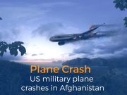 US Military Plane Crashes in Afghanistan